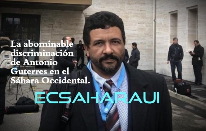 La abominable discriminación de Antonio Guterres con el Sáhara Occidental –OPINIÓN por Haddamin Moulud Said/ECS