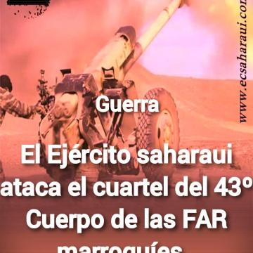 El Ejército saharaui afirma haber bombardeado el Cuartel del 43º Cuerpo de las FAR marroquíes