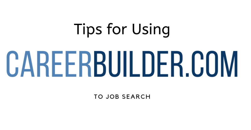 Tips for Getting the Most Out of CareerBuilder.com