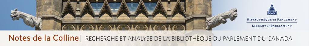 Notes de la Colline : recherche et analyse de la Bibliothèque du Parlement