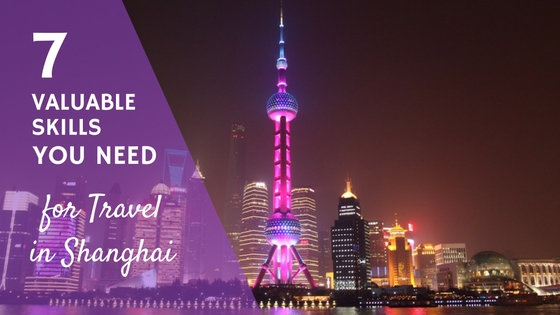 7 Valuable Skills You Need for Travel in Shanghai
