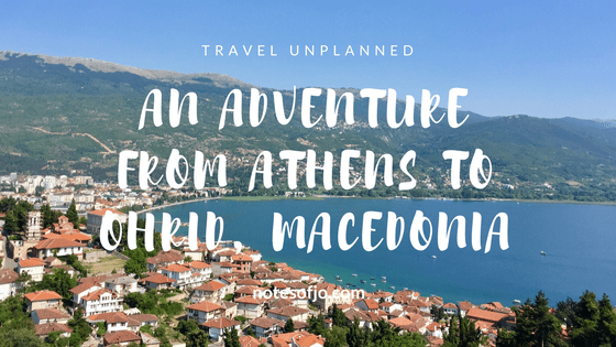Travel Unplanned: An Adventure from Athens to Ohrid, Macedonia