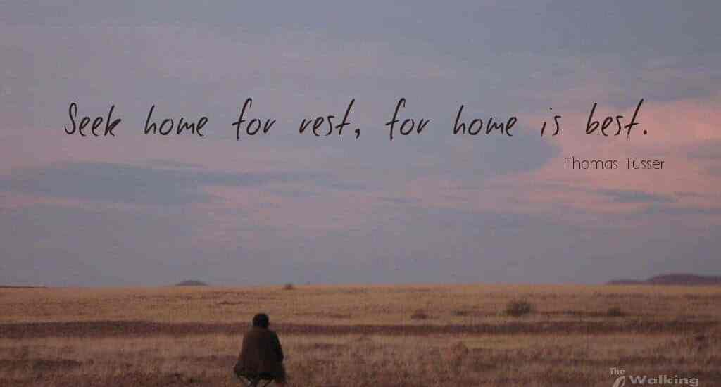 Quotes: Thomas Tusser - Seek home for rest for home is best