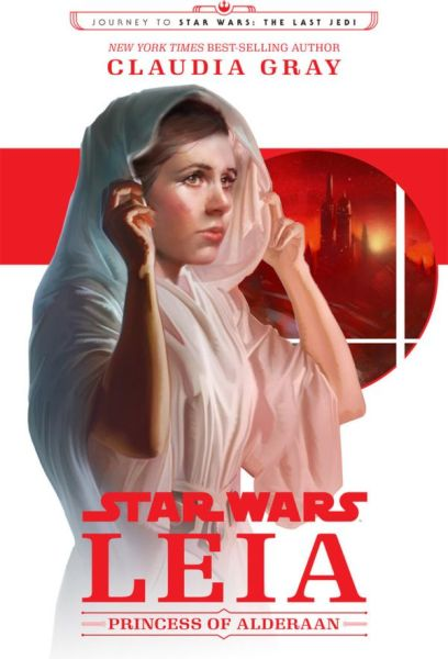 Star Wars: Leia Princess Of Alderaan Journey To The Last Jedi