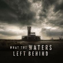 What The Waters Left Behind still