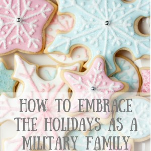 How To Embrace The Holidays As A Military Family