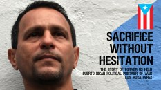 Sacrifice Without Hesitation The Story Of Former US held Political POW Luis Rosa Perez