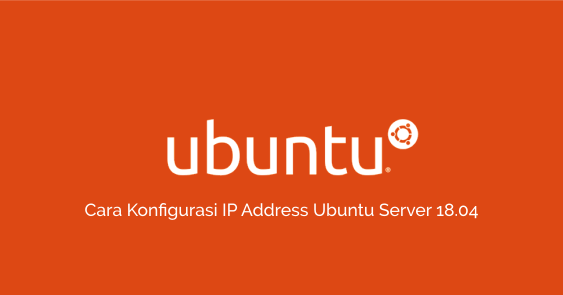 Cara Konfigurasi IP Address Ubuntu Server 18.04