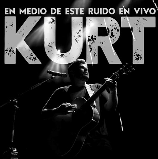 """Kurt presenta: """"En medio de este ruido en vivo"""" 1"""
