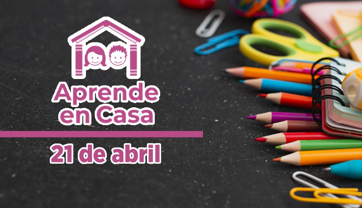 Aprende en Casa – Clases y materiales del miércoles 21 de abril 2021