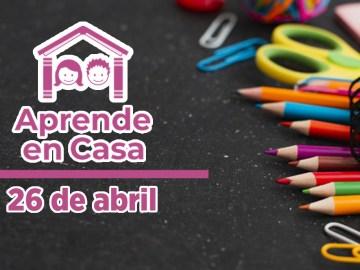Aprende en Casa lunes 26 de abril