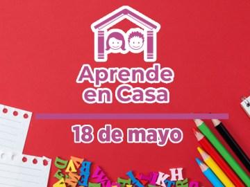 18 de mayo aprende en casa
