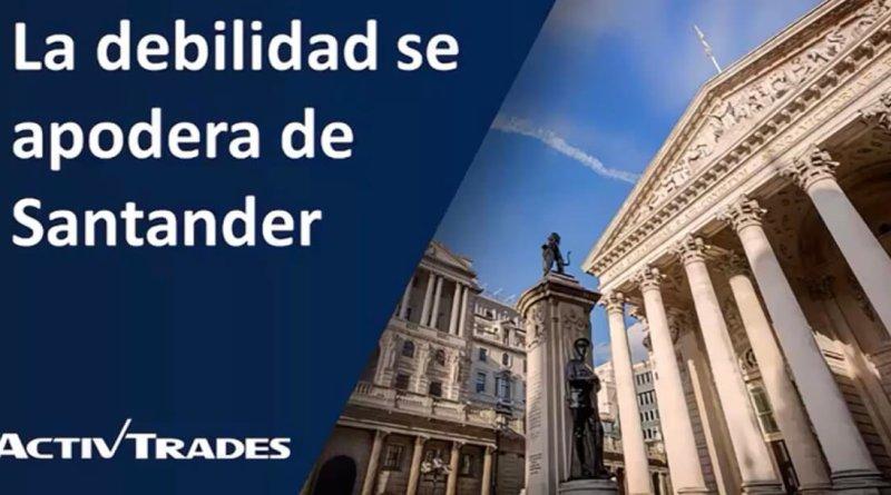 Santander podría estar dando más signos de debilidad