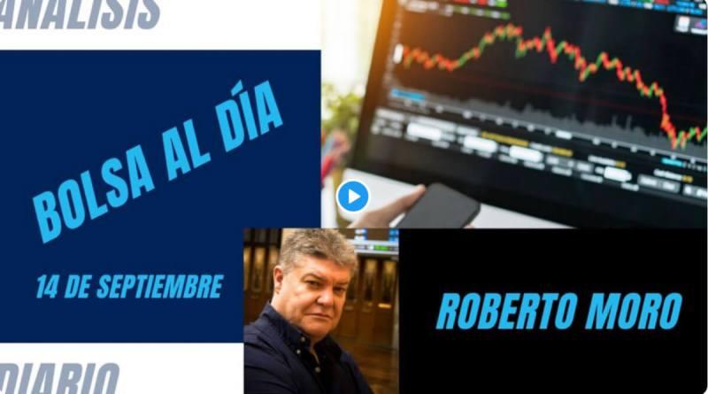 Bolsa al día con Roberto Moro14 de Septiembre