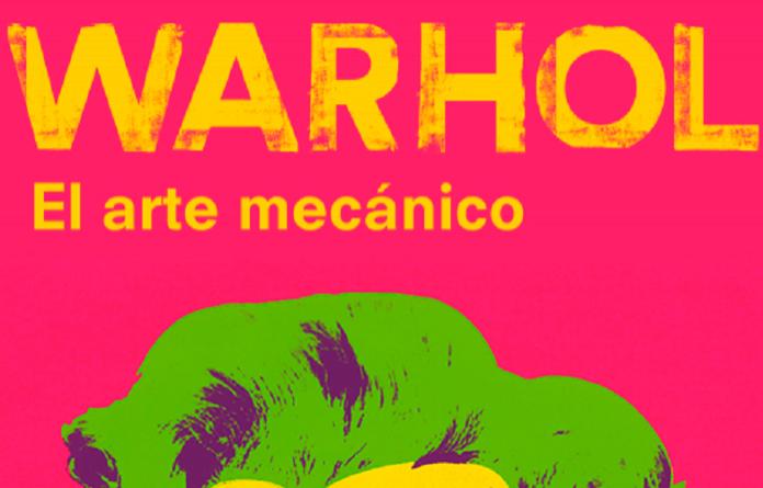 Warhol el arte mecánico