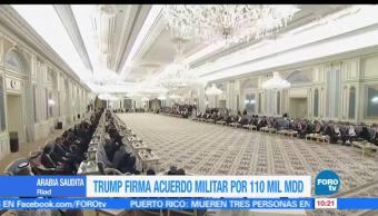 Trump, Arabia Saudita, firman acuerdos militares, 110,000 mdd