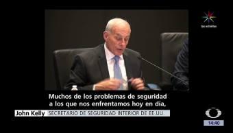 noticias, televisa, John Kelly, secretario de Seguridad Nacional de EU, consumo de droga, violencia en México