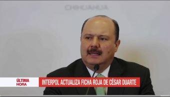 Actualiza, interpol, ficha roja, exgobernador, Chihuahua, César Duarte