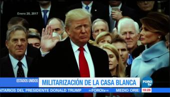 La militarización de la Casa Blanca de EU