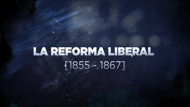 Grandes transformaciones México La Reforma Liberal
