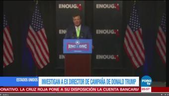 Investigan a exdirector de campaña de Donald Trump