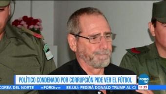 Extra, Extra: Político condenado por corrupción pide ver el futbol