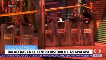 Balaceras en el Centro Histórico e Iztapalapa, en CDMX