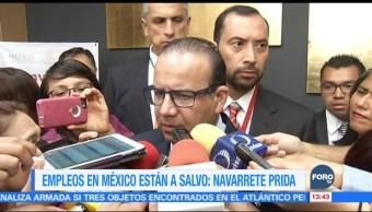 Empleos en México, a salvo, pese a incertidumbre, dice Navarrete Prida