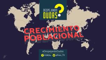 DespejandoDudas Crecimiento poblacional Despejando Dudas Genaro Lozano
