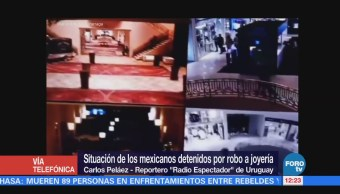 Situación Mexicanos Detenidos Robo Joyería Uruguay