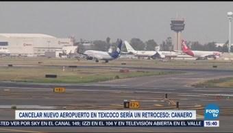 Cancelar el nuevo aeropuerto sería un retroceso: Canaero