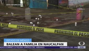 Balean a familia en Naucalpan Estado de México