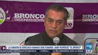 La Comisión de Derechos Humanos debe sumarse Jaime Rodríguez El Bronco