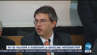 Volverá Subsidiar Gasolina: Messmacher