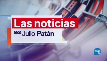 Las Noticias con Julio Patán Programa del 10 de agosto