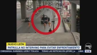 Patrulla no intervino para evitar enfrentamiento Nuevo León