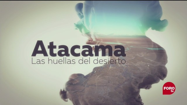 Atacama: las huellas del desierto