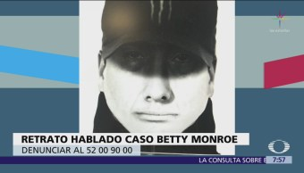 Difunden retrato hablado del caso Betty Monroe