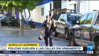 Policías Acapulco Vuelven Calles Sin Armamento Armas