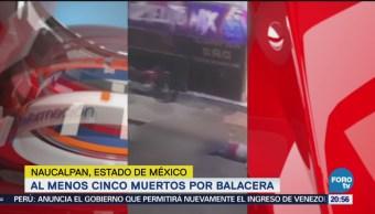 Cinco Muertos Balacera Naucalpan, Estado De México