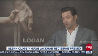 #LoEspectaculardeME: Hugh Jackman y Glenn Close recibirán premio de Hollywood