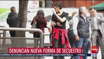 Mujeres denuncian nueva forma de secuestro