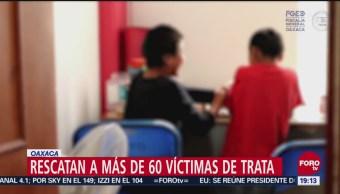 Rescatan Víctimas Trata Oaxaca Explotación Laboral