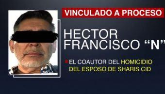vinculan a proceso coautor homicidio del esposo de sharis cid