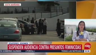 Suspenden audiencia contra presunto feminicida de Ecatepec