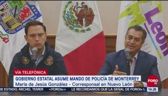 Gobierno de Nuevo León toma control de la Policía de Monterrey