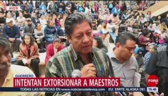 Maestros De Guerrero Denuncian Extorsiones Chilapa