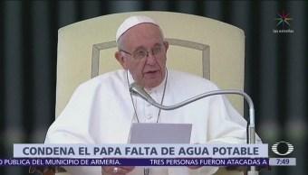 Papa Francisco denuncia falta de agua potable en el mundo