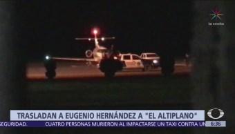 Trasladan al exgobernador Eugenio Hernández al 'Altiplano'