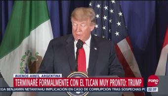 Terminaré formalmente con el TLCAN muy pronto: Trump